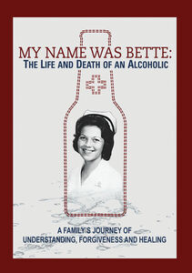My Name Is Bette: The Life And Death Of An Alcoholic