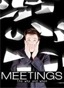Meetings The Why and When