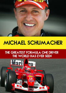 Michael Schumacher: The Greatest Formula One Driver The World Has Ever Seen