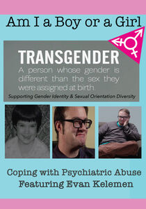 Am I A Boy or Girl Featuring Evan Kelemen - Coping with Psychiatric Abuse