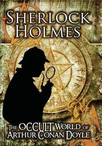 Sherlock Holmes: The Occult World Of Arthur Conan Doyle