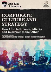 One Day University: Corporate Culture and Strategy: How One Influences, Affects and Determines the Other