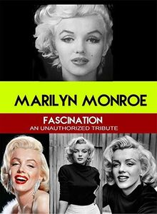 Marilyn Monroe: Fascination An Unauthorized Tribute