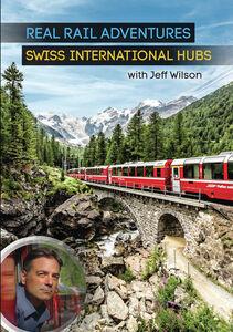 Real Rail Adventures: Swiss International Hubs With Jeff Wilson