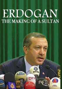 Erdogan: The Making Of A Sultan