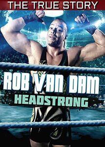 Rob Van Dam: Headstrong - The True Story