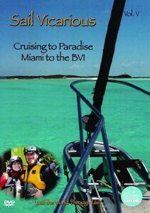 Sail Vicarious: Volume 5: Cruising to Paradise - Miami to the Bvi