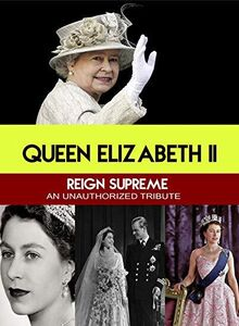 Queen Elizabeth II Reign Supreme : An Unauthorized Story