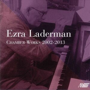 Ezra Laderman Chamber Works 2002-2013