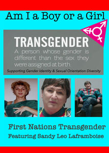 Am I A Boy or Girl Featuring Sandy Leo Laframboise - First Nations Transgender