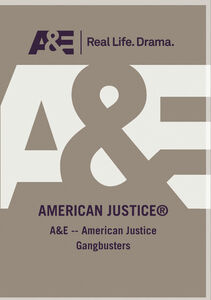 A&E - American Justice Gangbusters