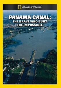 Panama Canal: The Brave Who Built the Impossible