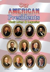 Our American Presidents: Their Lives And Legacies