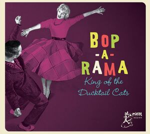 Bop-a-rama: King Of The Ducktail Cats (Various Artists)