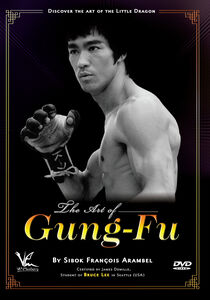 The Art Of Gung-Fu: Discover The Art Of The Little Dragon