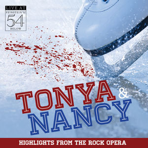 Tonya & Nancy (Highlights from the Rock Opera): Live at Feinstein's/ 54 Below