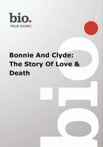 Biography - Biography Bonnie And Clyde: The Story Of
