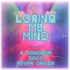 Losing My Mind: A Sondheim Disco Fever Dream /  Var