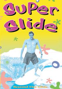 Super Slide: Beyond The Glide
