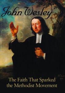 John Wesley the Faith That Sparked the Methodist