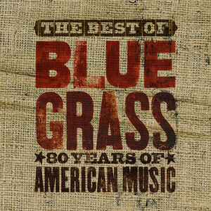 The Best Of Can't You Hear Me Callin': Bluegrass - 80 Years Of American Music