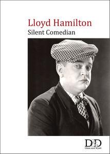 Lloyd Hamilton: Silent Comedian