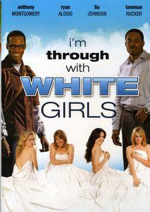 I'm Through With White Girls