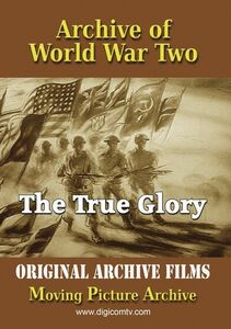 Archive Of World War Two: The True Glory