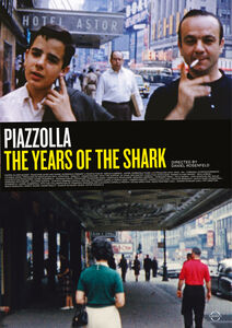 The Years of the Shark - Astor Piazzolla, A Film by Daniel Rosenfeld