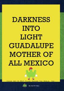 Darkness Into Light: Guadalupe Mother Of All Mexico