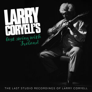 Larry Coryell's Last Swing With Ireland