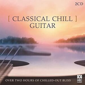 Classical Chill: Guitar /  Various