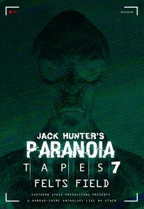 Jack Hunter's Paranoia Tapes 7: Felts Field