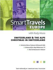 Smart Travels Europe With Rudy Maxa: Switzerland and TheAlps /  Christmas in Switzerland