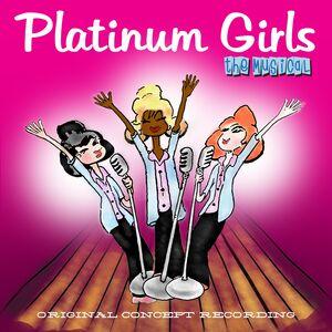 Platinum Girls - The Musical (Original Concept Album)
