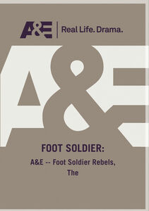 A&E - The Foot Soldier Rebels