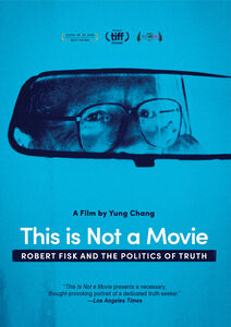 This Is Not A Movie: Robert Fisk And The Politics Of Truth