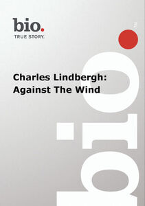 Biography - Biography Charles Lindbergh: Against The