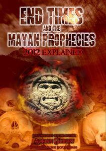 End Times and the Mayan Prophecies Explained
