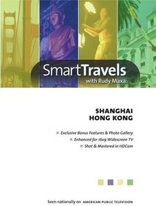 Smart Travels Pacific Rim With Rudy Maxa: Shanghai /  Hong Kong