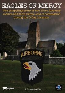 Eagles of Mercy The Compelling Story of Two Airborne Medics & theirHeroic Acts During D-Day