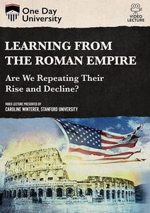 One Day University: Learning From the Roman Empire: Are We Repeating Their Rise and Decline?