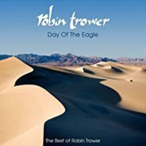 Day Of The Eagle - The Best Of Robin Trower
