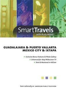 Smart Travels Pacific Rim With Rudy Maxa: Guadalajara and PuertoVallarta /  Mexico City and Ixtapa