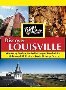 Travel Thru History Discover Louisville