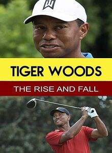 Tiger Woods - The Rise & Fall