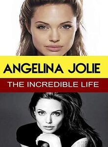 Angelina Jolie - The Incredible Life