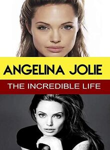 Angelina Jolie - The Incredible Life