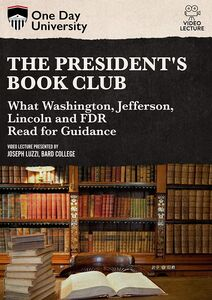 One Day University: The President's Book Club: What Washington, Jefferson, Lincoln and FDR Read for Guidance