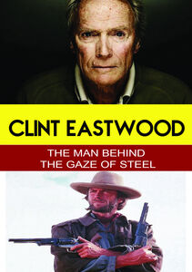 Clint Eastwood - The Man Behind the Gaze of Steel